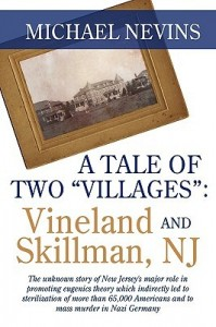 "A Tale of Two ""Villages"": Vineland and Skillman, NJ: The Unknown Story of New Jersey's Role in Promoting Eugenics Theory by Dr. Michael Nevins"