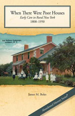 When There Were Poorhouses: Early Care In Rural New York 1808-1950