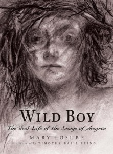 Wild Boy: The Real Life of the Savage of Aveyron by Mary Losure (Hardcover)