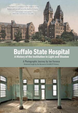 Buffalo State Hospital: A History of the Institution in Light and Shadow (Hardcover)
