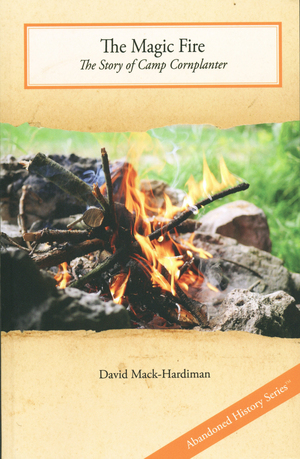 The Magic Fire: The Story of Camp Cornplanter by David Mack-Hardiman